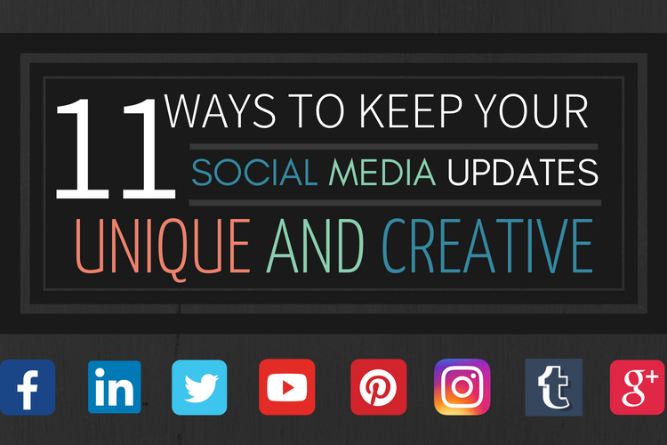11 Ways to Keep your Social Media Updates Unique and Creative